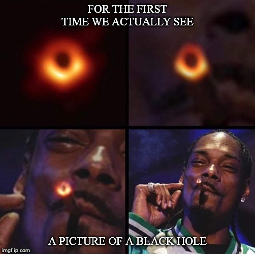 Black Hole Pic | FOR THE FIRST TIME WE ACTUALLY SEE A PICTURE OF A BLACK HOLE | image tagged in black hole pic | made w/ Imgflip meme maker