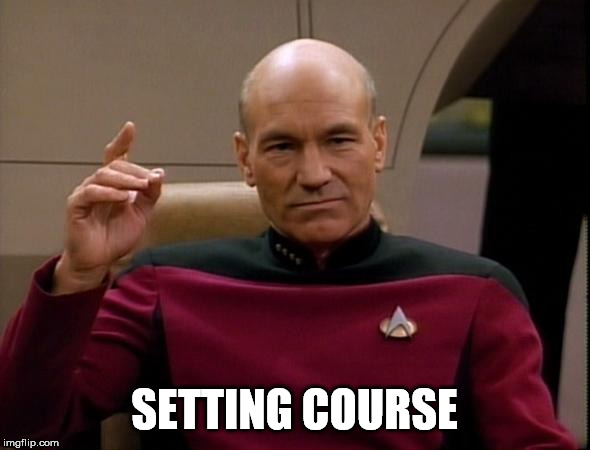 Picard Make it so | SETTING COURSE | image tagged in picard make it so | made w/ Imgflip meme maker