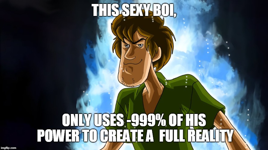 Ultra instinct shaggy |  THIS SEXY BOI, ONLY USES -999% OF HIS POWER TO CREATE A  FULL REALITY | image tagged in ultra instinct shaggy | made w/ Imgflip meme maker