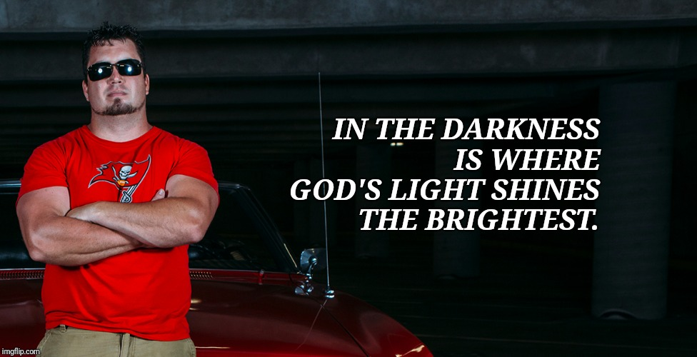 IN THE DARKNESS IS WHERE GOD'S LIGHT SHINES THE BRIGHTEST. | image tagged in zack white motivation | made w/ Imgflip meme maker