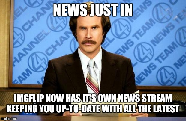 Thanks to Blaze the Blaiziken for recommending the stream :-) | NEWS JUST IN IMGFLIP NOW HAS IT'S OWN NEWS STREAM KEEPING YOU UP-TO-DATE WITH ALL THE LATEST | image tagged in breaking news,imgflipnews,blaze the blaziken,new users,new features | made w/ Imgflip meme maker
