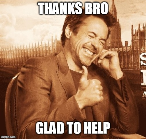THANKS BRO GLAD TO HELP | made w/ Imgflip meme maker