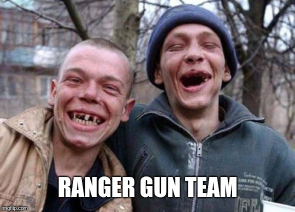 Ugly Twins Meme | RANGER GUN TEAM | image tagged in memes,ugly twins | made w/ Imgflip meme maker