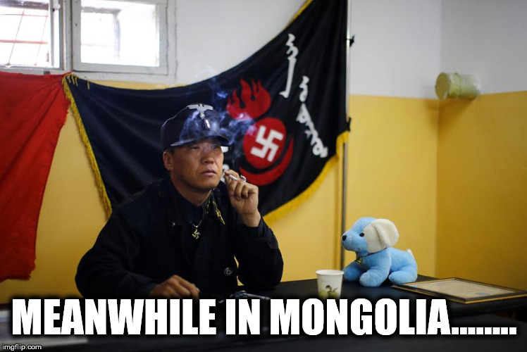 Meanwhile in Mongolia.... | MEANWHILE IN MONGOLIA........ | image tagged in mongolian nazis,mongolia,nazi,dog,cigarette,black | made w/ Imgflip meme maker