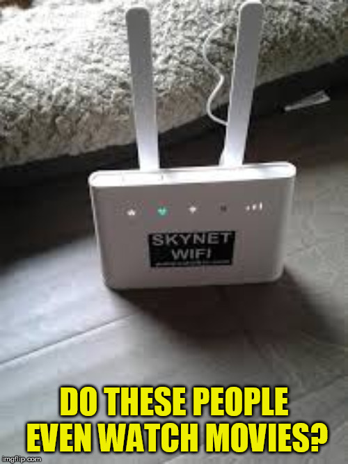 Next you're going to tell me that this belongs to Sarah Connor.... | DO THESE PEOPLE EVEN WATCH MOVIES? | image tagged in memes,wifi,skynet | made w/ Imgflip meme maker