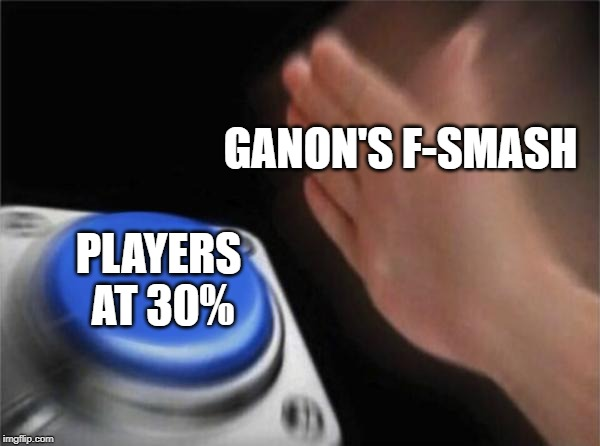Blank Nut Button Meme | GANON'S F-SMASH PLAYERS AT 30% | image tagged in memes,blank nut button | made w/ Imgflip meme maker