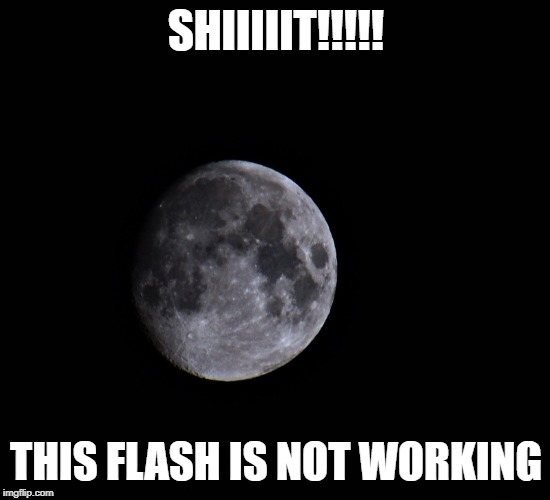 Worthless Camera! | SHIIIIIT!!!!! THIS FLASH IS NOT WORKING | image tagged in worthless camera,flash not working,lol | made w/ Imgflip meme maker