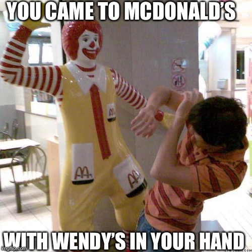 McDonald slap |  YOU CAME TO MCDONALD'S; WITH WENDY'S IN YOUR HAND | image tagged in mcdonald slap | made w/ Imgflip meme maker