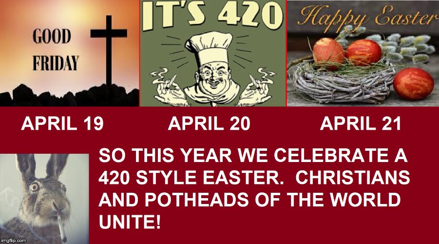 420 Easter Weekend | image tagged in 420,easter,good friday,happy 420,happy easter,easter bunny | made w/ Imgflip meme maker