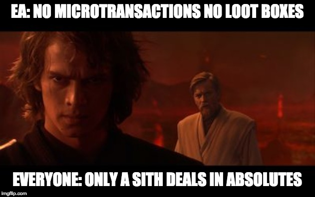 EA: NO MICROTRANSACTIONS NO LOOT BOXES EVERYONE: ONLY A SITH DEALS IN ABSOLUTES | image tagged in anakin obi-wan not with me my enemy sith deals absolutes,gaming | made w/ Imgflip meme maker