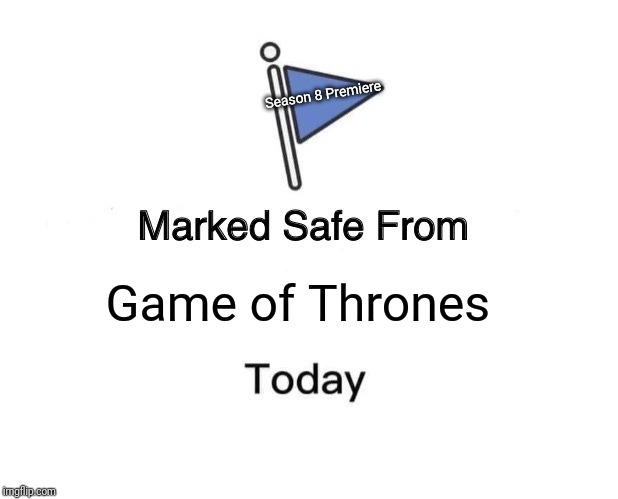 Marked Safe From Meme | Game of Thrones Season 8 Premiere | image tagged in memes,marked safe from | made w/ Imgflip meme maker