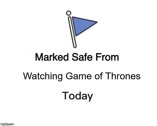 Marked Safe From Meme | Watching Game of Thrones | image tagged in memes,marked safe from | made w/ Imgflip meme maker
