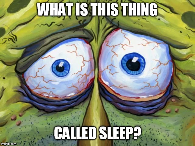 WHAT IS THIS THING CALLED SLEEP? | image tagged in insomniac spongebob | made w/ Imgflip meme maker