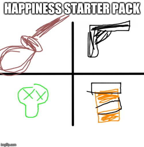 Blank Starter Pack Meme |  HAPPINESS STARTER PACK | image tagged in memes,blank starter pack | made w/ Imgflip meme maker