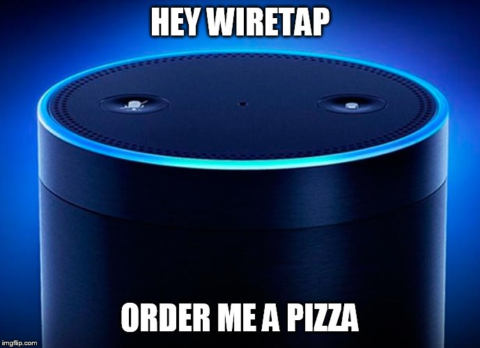 HEY WIRETAP ORDER ME A PIZZA | image tagged in alexa | made w/ Imgflip meme maker