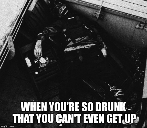 10 shots of whiskey I just had | WHEN YOU'RE SO DRUNK THAT YOU CAN'T EVEN GET UP | image tagged in when you realize,memes | made w/ Imgflip meme maker