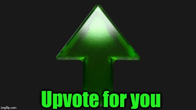 Upvote | Upvote for you | image tagged in upvote | made w/ Imgflip meme maker