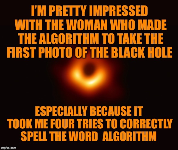 Impressive | X | image tagged in black hole,spelling | made w/ Imgflip meme maker