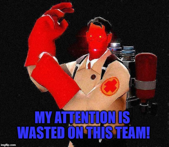 MY ATTENTION IS WASTED ON THIS TEAM! | image tagged in laser-eyed lightly fried red tf2 medic | made w/ Imgflip meme maker