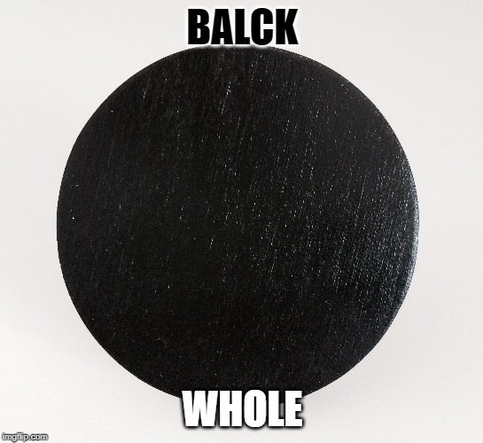 basic fractions | BALCK WHOLE | image tagged in funny | made w/ Imgflip meme maker