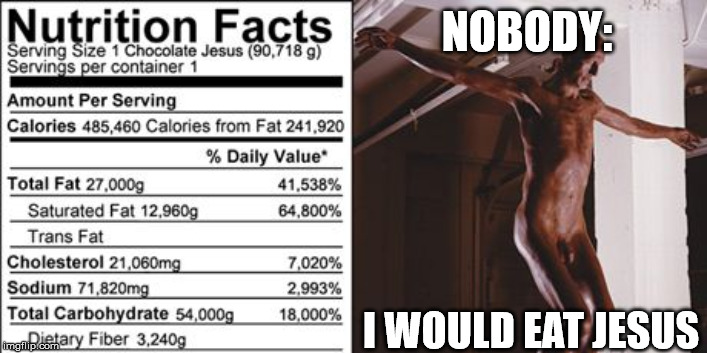 chocolate jesus | NOBODY: I WOULD EAT JESUS | image tagged in jesus,chocolate,funny memes | made w/ Imgflip meme maker