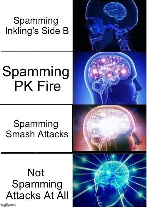 spamming is bad | Spamming Inkling's Side B Spamming PK Fire Spamming Smash Attacks Not Spamming Attacks At All | image tagged in memes,expanding brain,super smash bros | made w/ Imgflip meme maker
