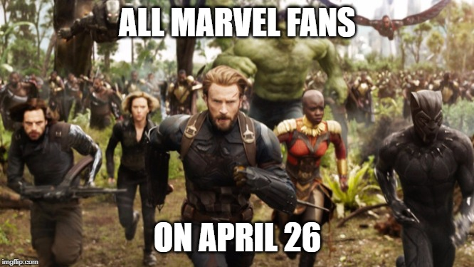 WHOS READY FOR ENDGAME? |  ALL MARVEL FANS; ON APRIL 26 | image tagged in avengers infinity war running,avengers infinity war,avengers endgame,endgame,avengers,running | made w/ Imgflip meme maker
