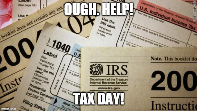 Taxes | OUGH. HELP! TAX DAY! | image tagged in taxes | made w/ Imgflip meme maker