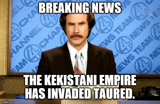 Where is Taured? | BREAKING NEWS THE KEKISTANI EMPIRE HAS INVADED TAURED. | image tagged in breaking news,taured,kekistan,weird,question,invasion | made w/ Imgflip meme maker