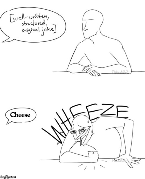 Wheeze |  Cheese | image tagged in wheeze | made w/ Imgflip meme maker