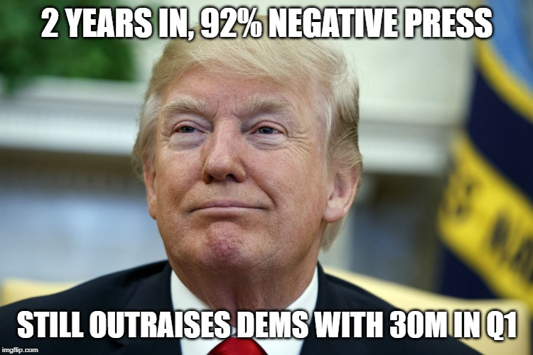 #WINNING! | 2 YEARS IN, 92% NEGATIVE PRESS STILL OUTRAISES DEMS WITH 30M IN Q1 | image tagged in president trump,fundraising,election 2020,trump 2020 | made w/ Imgflip meme maker
