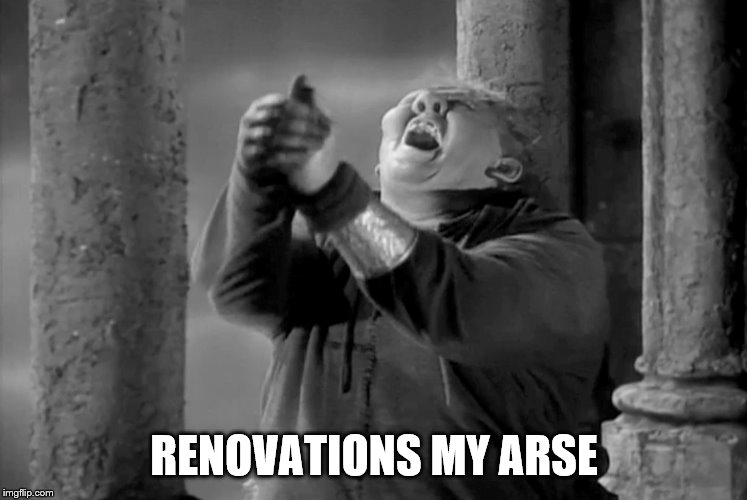 Church | RENOVATIONS MY ARSE | image tagged in quasimodo | made w/ Imgflip meme maker