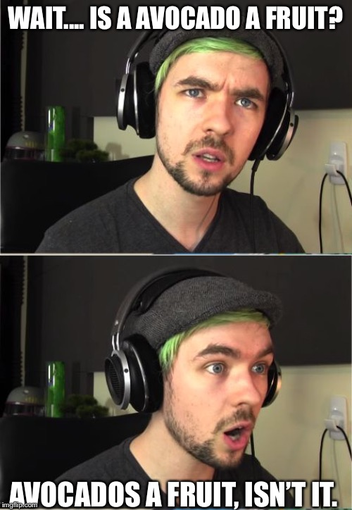 JackSepticEye GOD! | WAIT.... IS A AVOCADO A FRUIT? AVOCADOS A FRUIT, ISN'T IT. | image tagged in jacksepticeye god | made w/ Imgflip meme maker