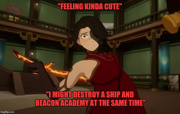 "Yandere Cinder | ""FEELING KINDA CUTE"" ""I MIGHT DESTROY A SHIP AND BEACON ACADEMY AT THE SAME TIME"" 