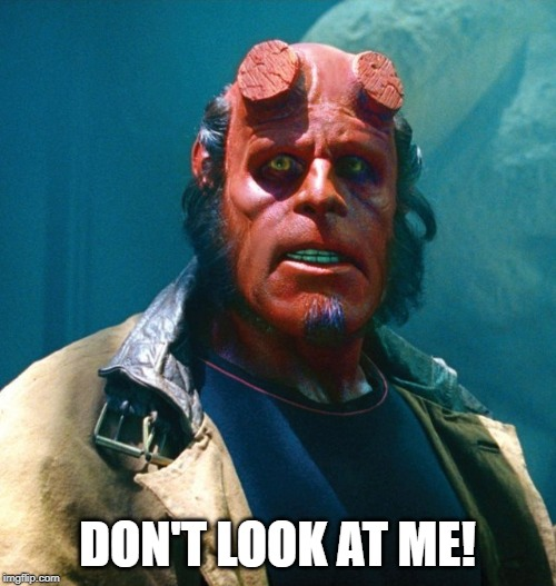 Hellboy | DON'T LOOK AT ME! | image tagged in hellboy | made w/ Imgflip meme maker