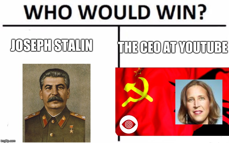 Who Would Win? Meme | THE CEO AT YOUTUBE JOSEPH STALIN | image tagged in memes,who would win | made w/ Imgflip meme maker