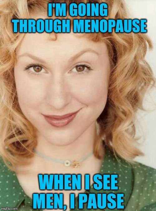 Naughty nice girl |  I'M GOING THROUGH MENOPAUSE; WHEN I SEE MEN, I PAUSE | image tagged in naughty nice girl,jbmemegeek,menopause | made w/ Imgflip meme maker