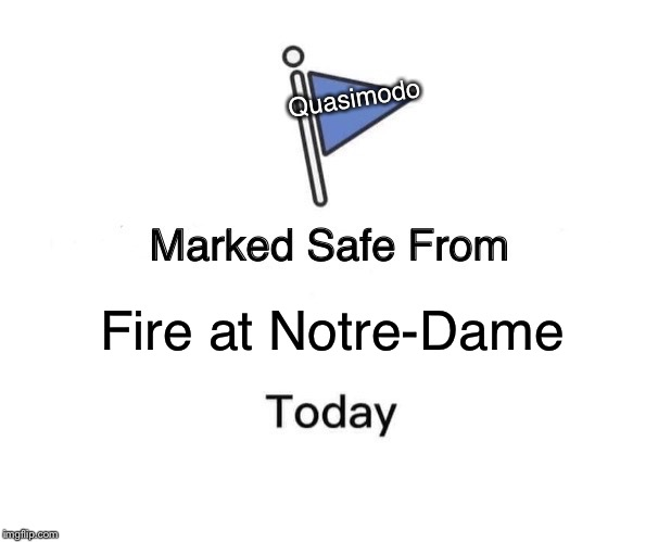 Marked Safe From Meme | Fire at Notre-Dame Quasimodo | image tagged in memes,marked safe from | made w/ Imgflip meme maker