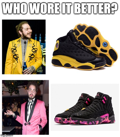 Post Malone Jordan | WHO WORE IT BETTER? | image tagged in post malone,michael jordan,sneakers,celebrity,funny | made w/ Imgflip meme maker