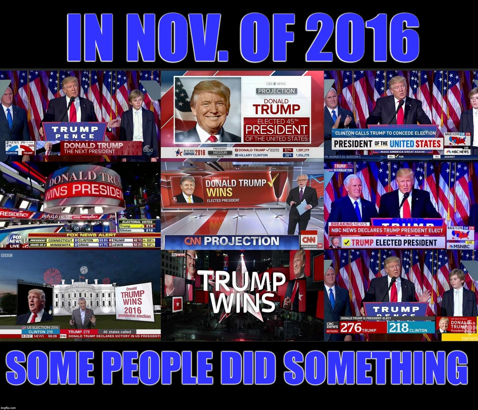 And we get to do it again in 2020!  MAGA! | IN NOV. OF 2016 SOME PEOPLE DID SOMETHING | image tagged in maga | made w/ Imgflip meme maker