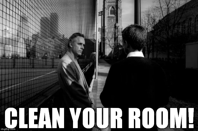 CLEAN YOUR ROOM! | image tagged in jordan peterson | made w/ Imgflip meme maker