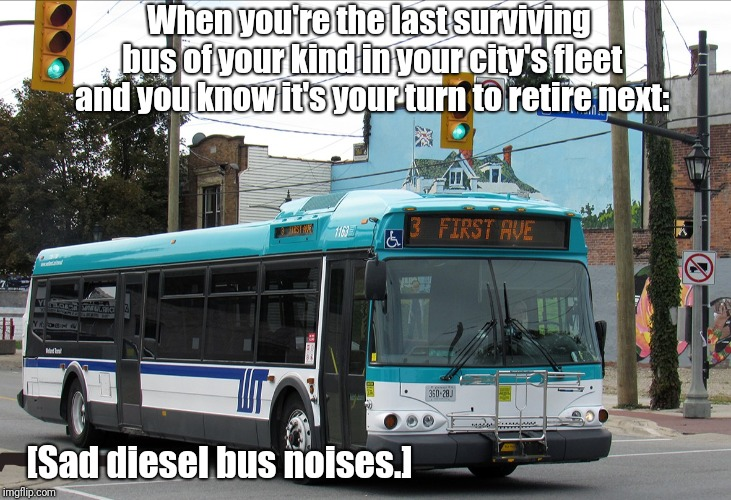Old bus overdue to retire | When you're the last surviving bus of your kind in your city's fleet and you know it's your turn to retire next: [Sad diesel bus noises.] | image tagged in bus stop,sad | made w/ Imgflip meme maker