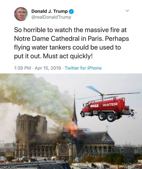 image tagged in trump,notre dame,paris,idiot,fire,fire truck | made w/ Imgflip meme maker