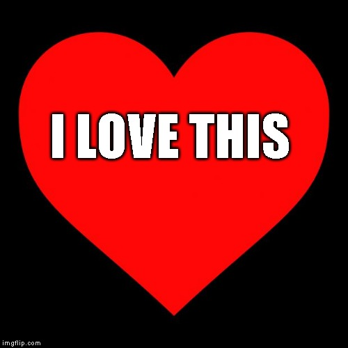 Heart | I LOVE THIS | image tagged in heart | made w/ Imgflip meme maker