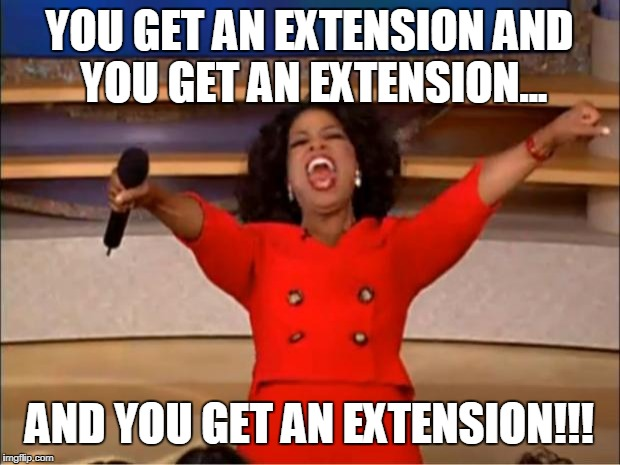 Oprah You Get A Meme | YOU GET AN EXTENSION AND YOU GET AN EXTENSION... AND YOU GET AN EXTENSION!!! | image tagged in memes,oprah you get a | made w/ Imgflip meme maker
