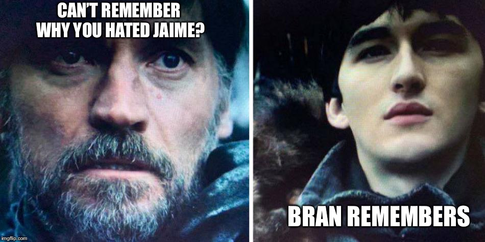 Jaime and Bran |  CAN'T REMEMBER WHY YOU HATED JAIME? BRAN REMEMBERS | image tagged in jaime and bran,game of thrones,memes | made w/ Imgflip meme maker