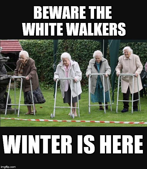 BEWARE THE WHITE WALKERS WINTER IS HERE | image tagged in white walkers,meme,game of thrones,winter is here | made w/ Imgflip meme maker