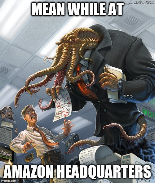 soul crushing despair and darkness |  MEAN WHILE AT; AMAZON HEADQUARTERS | image tagged in cthulhu,grimdark,amazon | made w/ Imgflip meme maker