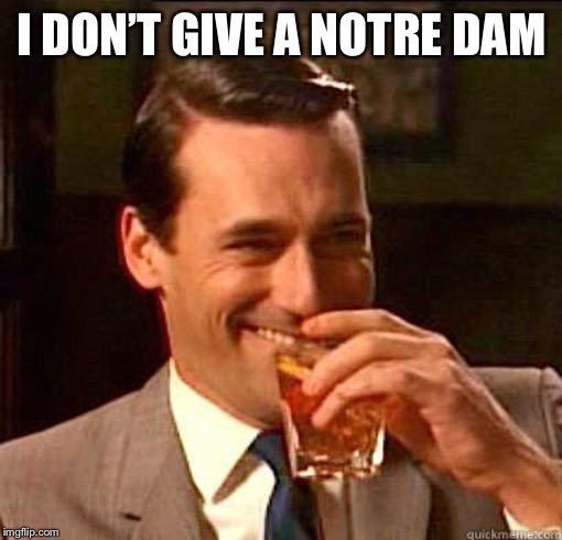 Laughing Don Draper | I DON'T GIVE A NOTRE DAM | image tagged in laughing don draper | made w/ Imgflip meme maker