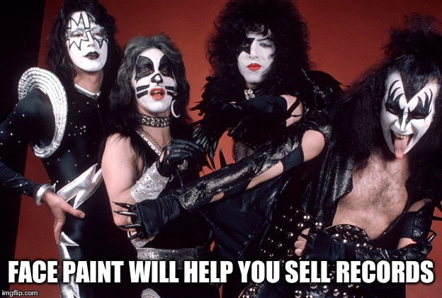 KISS birthday | FACE PAINT WILL HELP YOU SELL RECORDS | image tagged in kiss birthday | made w/ Imgflip meme maker